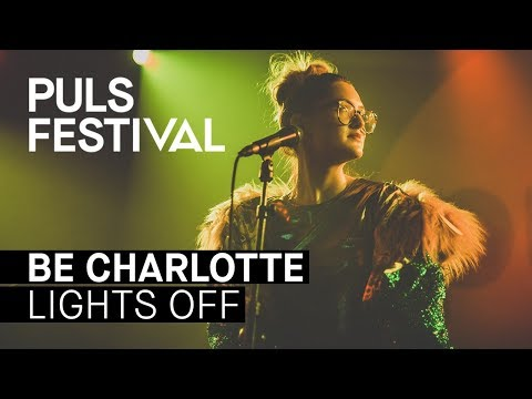Be Charlotte - Lights Off (live beim PULS Festival 2017)