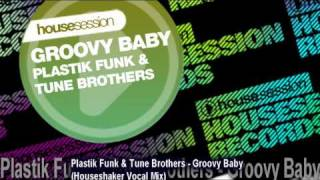 Plastik Funk & Tune Brothers - Groovy Baby (Houseshaker Vocal Mix)