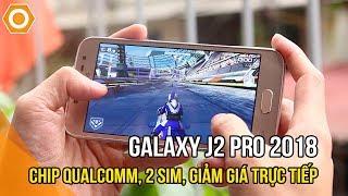 Trên tay Galaxy J2 Pro 2018 - Chip Qualcomm, 2 sim, giảm giá trực tiếp