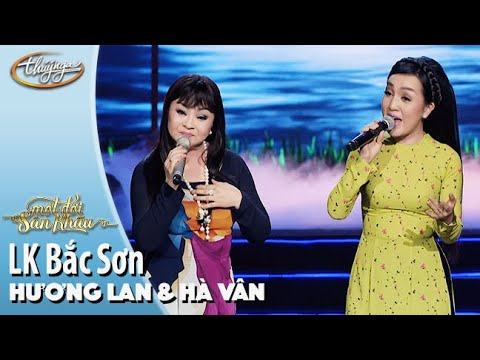 LK Bắc Sơn - Hương Lan & Hà Vân (Live Show Hương Lan - Một Đời Sân Khấu)
