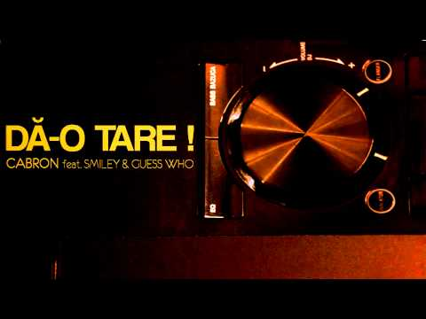 Cabron feat. Smiley & Guess Who - Dă-o tare! [Official track HQ]