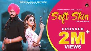 Soft Skin – Gurlej Akhtar – Satkar Sandhu