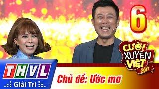 THVL   Cười xuyên Việt 2017 - Tập 6: Ước mơ