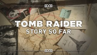Shadow of the Tomb Raider - The Story So Far
