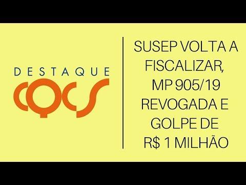 Imagem post: Susep volta a fiscalizar, MP 905/19 revogada e golpe de R$ 1 milhão
