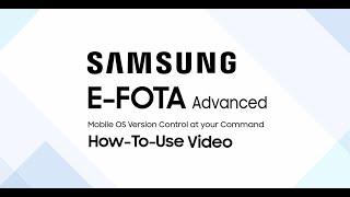 How To Use Samsung E-FOTA Advanced -