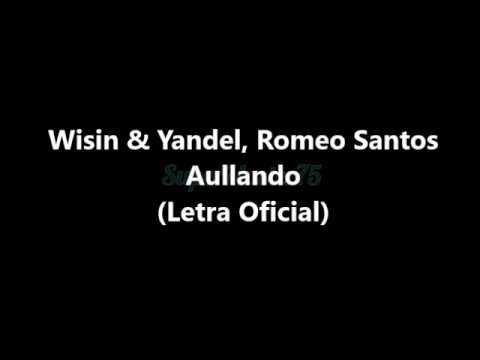 Wisin & Yandel, Romeo Santos - Aullando -  Letra Oficial (Official Lyric Video)