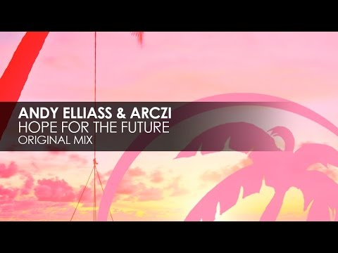 Andy Elliass & ARCZI - Hope For The Future