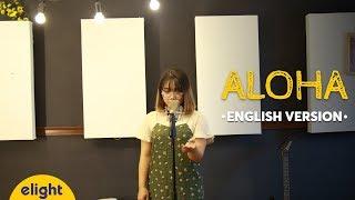 Học tiếng Anh qua bài hát Aloha   Cool   Elight English Cover   Engsub + Lyrics