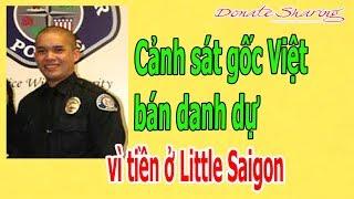 Cảnh s.á.t gốc Việt b.á.n danh dự vì t.i.ề.n ở Little Saigon