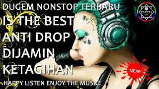 DJ REMIX KENCENG | DUGEM NONSTOP TERBARU 2018 | IS THE BEST ANTI DROP DIJAMIN KETAGIHAN