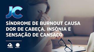 Síndrome de Burnout causa dor de cabeça, insônia e sensação de cansaço
