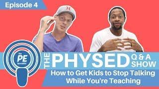 004 - Phys Ed Q & A Show | How to Get Kids to Stop Talking While You're Teaching |
