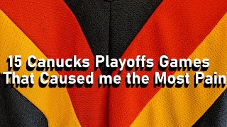 My 15 Least Favorite Canucks Playoff Games Ever
