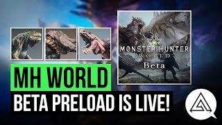Monster Hunter World | Beta Preload Now Live + Questions & Answers