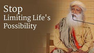 Stop Limiting Life's Possibility | Sadhguru
