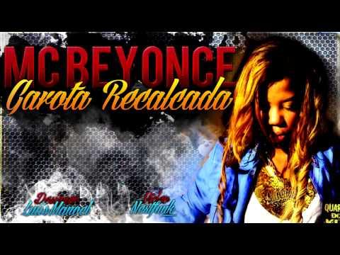 Baixar MC BEYONCE - GAROTA RECALCADA [DJ WILL 22]
