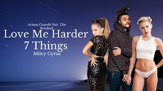 7 Things X Love Me Harder - Miley Cyrus vs. Ariana Grande feat. The Weeknd