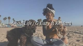 G Eazy ft KEHLANI - Good Life (Lyrics)