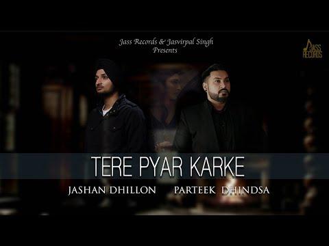 TERE PYAR KARKE LYRICS - Parteek Dhindsa   Jashan Dhillon