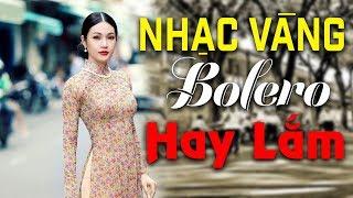 Nhạc Vàng Bolero Hay Lắm | Lk Nhạc Vàng Bolero Tuyển Chọn Duy Khánh, Chế Linh, Như Quỳnh, Đan Nguyên