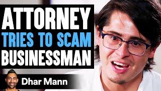 ATTORNEY Tries To SCAM Businessman, Instantly Regrets It   Dhar Mann