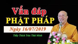 Thầy Thích Trúc Thái Minh trả lời câu hỏi phật tử tại gia mới nhất ngày 16/07/2019 #chuabavang