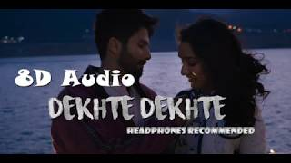 Atif A: Dekhte Dekhte | 8D Audio | Headphones Recommended | Bass Boosted | New 3D Song 2018