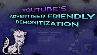 A discussion about YouTube's Advertiser Friendly actions and channel demonitizations