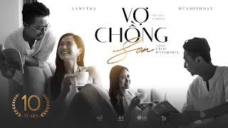 VỢ CHỒNG SON | LÂM VỸ DẠ ft. HỨA MINH ĐẠT | OFFICIAL MUSIC VIDEO