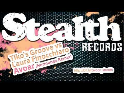 Tiko's Groove vs Laura Finocchiaro - Avoar   (Hermanez Remix)   Stealth Records
