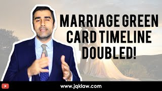 Marriage Green Card Timeline Doubled!