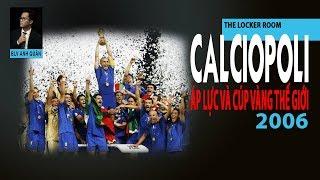 THE LOCKER ROOM | CALCIOPOLI - ÁP LỰC VÀ CÚP VÀNG THẾ GIỚI NĂM 2006