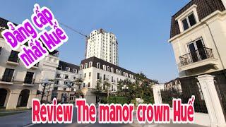 Review The Manor Crown Huế: Khu đô thị phức hợp đẳng cấp nhất Huế   Lequang Channel