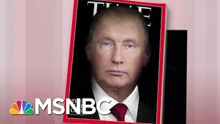 President Donald Trump Gets More Than He Bargained For: Time Magazine | Morning Joe | MSNBC