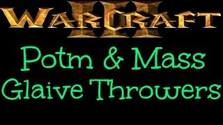 Warcraft 3 - Potm & Mass Glaive Throwers [Ep 908]