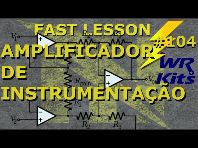 AMPLIFICADOR DE INSTRUMENTAÇÃO | Fast Lesson #104