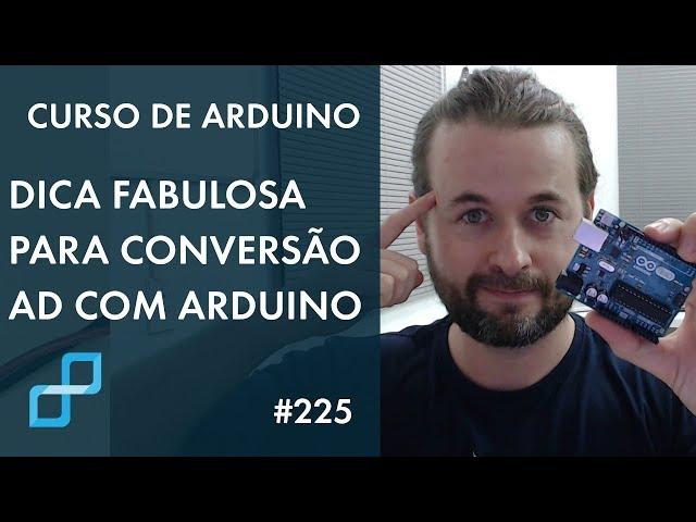 DICA FABULOSA PARA CONVERSÃO AD COM ARDUINO | Curso de Arduino #225