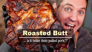 Roasted Butt ... is it better than pulled pork??