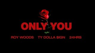 Roy Woods - Only You (ft. Ty Dolla &ign & 24Hrs)