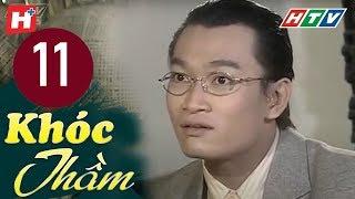 Khóc Thầm - Tập 11 | HTV Phim Tình Cảm Việt Nam Hay Nhất 2019