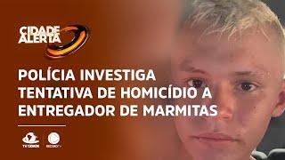 Polícia investiga tentativa de homicídio a entregador de marmitas