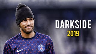 Neymar Jr ► Darkside ● Crazy Skills & Goals ● 2019|HD