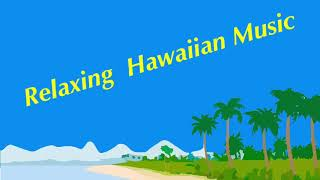 Relaxing Hawaiian Music - Tropical, Chill Out, Happy, Stress Relief, Calming, Travel,  Vacation