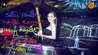Liên Khúc Nhạc Trẻ Remix 2018 || Nhạc Trẻ Remix Hay Nhất Tháng 12 - Siên Phẩm Nhạc Trẻ Remix - #9