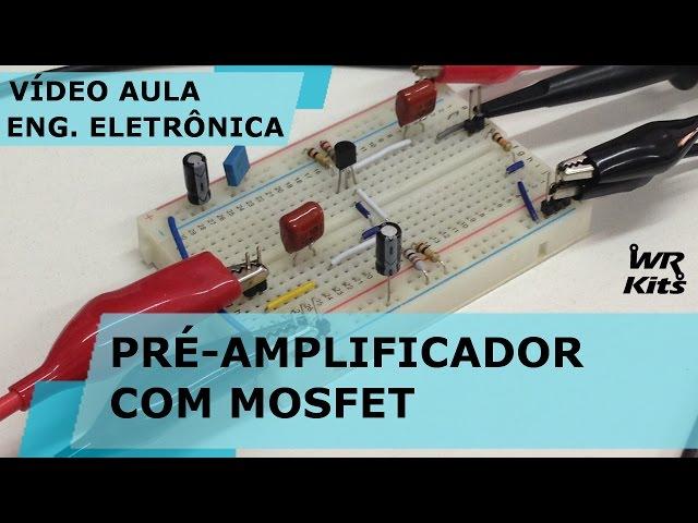 PRÉ-AMPLIFICADOR COM TRANSISTOR DE EFEITO DE CAMPO (MOSFET) | Vídeo Aula #151