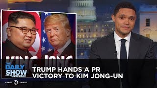 Trump Hands a PR Victory to Kim Jong-un   The Daily Show