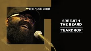 Teardrop - Sreejith The Beard - The Muse Room