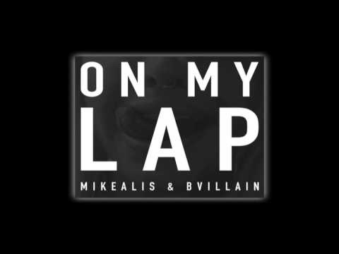 Mikealis & BVillain- On My Lap (Prod. by Charly Mess)