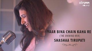 Yaar Bina Chain Kaha Re I The Unwind Mix I Shashaa Tirupati